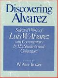 Discovering Alvarez : Selected Works of Luis W. Alvarez with Commentary by His Students and Colleagues, , 0226813045