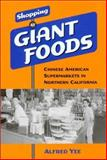 Shopping at Giant Foods : Chinese American Supermarkets in Northern California, Yee, Alfred, 0295983043