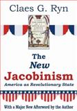 The New Jacobinism : America as Revolutionary State, Ryn, Claes G., 093278304X