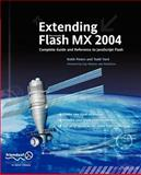 Extending Flash MX 2004 : Complete Guide and Reference to JavaScript Flash, Peters, Keith and Yard, Todd, 1590593049