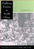 Fighting Famine in North China, Lillian M. Li, 0804753040