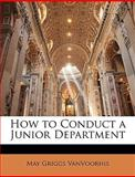 How to Conduct a Junior Department, May Griggs VanVoorhis, 1143853040