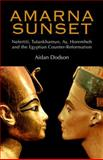 Amarna Sunset : Nefertiti, Tutankhamun, Ay, Horemheb, and the Egyptian Counter-Reformation, Dodson, Aidan, 9774163044