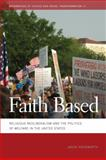 Faith Based : Religious Neoliberalism and the Politics of Welfare in the United States, Hackworth, Jason, 0820343048