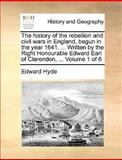 The History of the Rebellion and Civil Wars in England, Begun in the Year 1641 Written by the Right Honourable Edward Earl of Clarendon, Vol, Edward Hyde, 1170023045