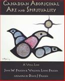 Canadian Aboriginal Art and Spirituality, John W. Friesen and Virginia Lyons Friesen, 1550593048