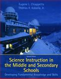 Science Instruction in the Middle and Secondary Schools : Developing Fundamental Knowledge and Skills, Chiappetta, Eugene L. and Koballa, Thomas R., 013715304X