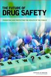 The Future of Drug Safety : Promoting and Protecting the Health of the Public, Baciu, Alina, 0309103045