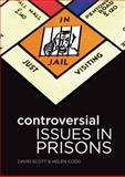 Controversial Issues in Prisons, Scott and Codd, Helen, 0335223044