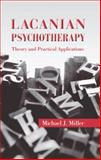 Lacanian Psychotherapy : Theory and Practical Applications, Miller, Michael J., 0415893046