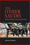 The Other Saudis : Shiism , Dissent and Sectarianism, Matthiesen, Toby, 1107043042