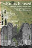 Ruins Reused : Changing Attitudes to Ruins since the Late Eighteenth Century, Thompson, M. W., 1905223048
