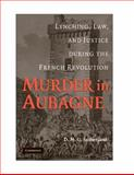 Murder in Aubagne : Lynching, Law, and Justice During the French Revolution, Sutherland, D. M. G., 0521883040