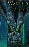 Wasted Wood, Brock Eastman, 0615863043