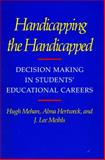 Handicapping the Handicapped : Decision Making in Students' Educational Careers, Mehan, Hugh and Hertweck, Alma L., 0804713049