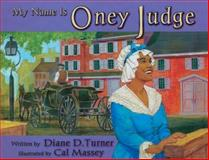 My Name Is Oney Judge, Diane D. Turner, 0883783045