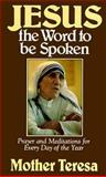 Jesus, the Word to Be Spoken : Prayers and Meditations for Every Day of the Year, Mother Teresa of Calcutta, 0892833041