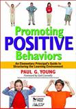 Promoting Positive Behaviors : An Elementary Principal's Guide to Structuring the Learning Environment, Young, Paul G., 1412953049