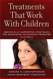 Treatments That Work with Children, Edward R. Christophersen and Susan Mortweet VanScoyoc, 1433813041