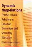 Dynamic Negotiations : Teacher Labour Relations in Canadian Elementary and Secondary Education, Sweetman, Arthur, 155339304X