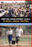 Meeting Development Goals in Small Urban Centres : Water and Sanitation in the World's Cities 2006, Un-Habitat, 1844073041