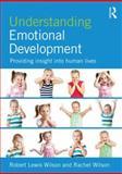 Understanding Emotional Development, Robert Lewis Wilson, Rachel Wilson, 1848723040