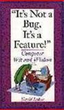 It's Not a Bug, It's a Feature! : Computer Wit and Wisdom, Lubar, David, 0201483041