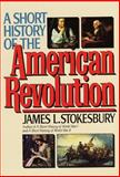 A Short History of the American Revolution, James L. Stokesbury, 068812304X
