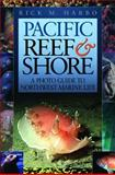 Pacific Reef and Shore : A Photo Guide to Northwest Marine LIfe, Harbo, Rick M., 1550173049