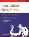 Consultative Sales Power : Achieving Continuous Success, Karen Mantyla, 1560523042