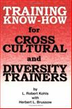 Training Know-How for Cross-Cultural and Diversity Trainers, Herbert L. Brussow, L. Robert Kohls, 1887493042