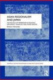 Asian Regionalism and Japan : The Politics of Membership in Regional Diplomatic, Financial and Trade Groups, Hamanaka, Shintaro, 0415553040