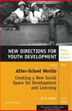 After-School Worlds: Creating a New Social Space for Development and Learning, Number 101 : New Directions for Youth Development, MHS Staff and Clayton, Brooke E., 0787973041