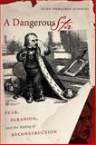 A Dangerous Stir : Fear, Paranoia, and the Making of Reconstruction, Summers, Mark Wahlgren, 0807833045