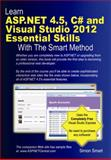 Learn ASP. NET 4. 5, C# and Visual Studio 2012 Essential Skills with the Smart Method, Simon Smart, 1909253049