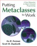 Putting Metaclasses to Work : A New Dimention in Object-Oriented Programming, Forman, Ira R., 0201433052