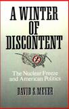 A Winter of Discontent : The Nuclear Freeze and American Politics, Meyer, David S., 0275933059
