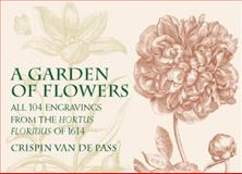 A Garden of Flowers, Crispin Van de Pass, 0486423050