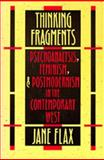 Thinking Fragments : Psychoanalysis, Feminism, and Postmodernism in the Contemporary West, Flax, Jane, 0520073053