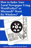 How to Index Your Local Newspaper Using WordPerfect or Microsoft Word for Windows, Morris, Carla D. and Morris, Steven R., 1563083051