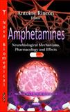 Amphetamines : Neurobiological Mechanisms, Pharmacology and Effects, Rincón, Antoine, 1614703051