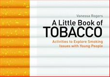 A Little Book of Tobacco : Activities to Explore Smoking Issues with Young People, Rogers, Vanessa, 1849053057