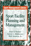 Sport Facility Planning and Management, Farmer, Peter J. and Mulrooney, Aaron L., 1885693052