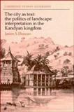 The City as Text : The Politics of Landscape Interpretation in the Kandyan Kingdom, Duncan, James S., 052135305X