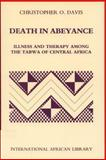 Death in Abeyance : Illness and Therapy among the Tabwa of Zaire/Congo, Davis, Christopher, 0748613056