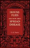 House-Flies and How They Spread Disease, Hewitt, C. G., 1107673054