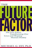 The Future Factor : The Five Forces Transforming Out Lives and Shaping Human Destiny, Zey, Michael G., 0071343059