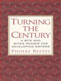 Turning the Century : A Bits and Bytes Reader for Developing Writers, Reeves, Phoebe, 0130813052