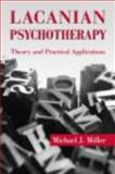 Lacanian Psychotherapy : Theory and Practical Applications, Miller, Michael J., 0415893054