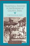 Traditional Industry in the Economy of Colonial India, Roy, Tirthankar, 0521033055